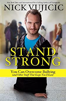 Stand Strong: You Can Overcome Bullying (and Other Stuff That Keeps You Down) by [Vujicic, Nick]