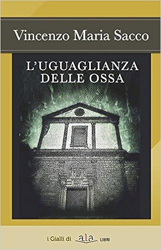 Amazon.it: L'uguaglianza delle ossa - Sacco, Vincenzo Maria - Libri
