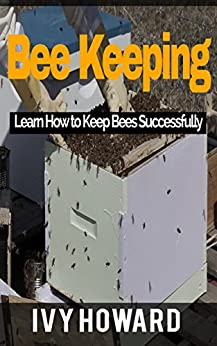 Beekeeping Guide: Learn To Keep Bees Successfully