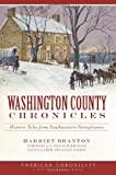 Washington County Chronicles:: Historic Tales from Southwestern Pennsylvania (American Chronicles (History Press))