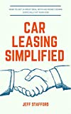 CAR LEASING SIMPLIFIED: How to get a great deal with no money down; especially at year-end (Volume 1)