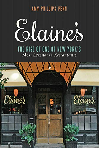 Elaine's: The Rise of One of New York?s Most Legendary Restaurants from Those Who Were There