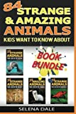 img - for 84 Strange And Amazing Animals Kids Want To Know About: Extraordinary Animal Photos & Facinating Fun Facts For Kids (Weird & Wonderful Animals) book / textbook / text book
