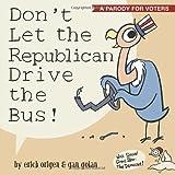 Don't Let the Republican Drive the Bus!, Erich Origen and Gan Golan, 1607743922