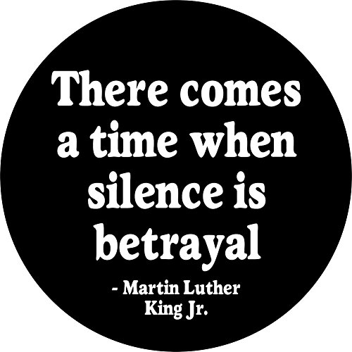 "Martin Luther King Jr. - There Comes a Time When Silence is Betrayal - 1.5"" Round Button"