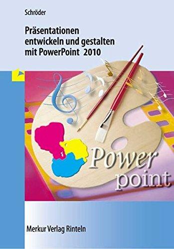 Präsentationen entwickeln und gestalten mit PowerPoint 2010 Taschenbuch – 1. März 2012 Marion Schröder Merkur Rinteln 3812007878 Berufsschulbücher