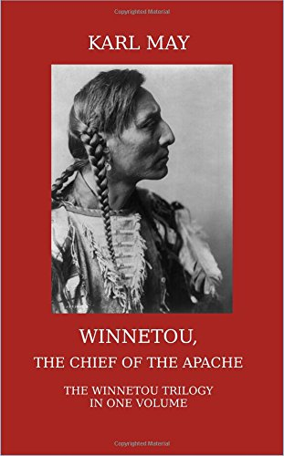 Winnetou, the Chief of the Apache: The Full Winnetou Trilogy in one Volume by CTPDC Publishing Limited