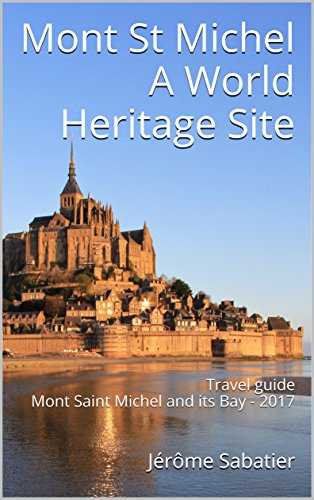 Mont St Michel A World Heritage Site: Travel guide Mont Saint Michel and its Bay - 2017
