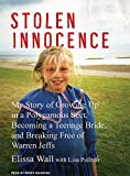 Front cover for the book Stolen Innocence: My Story of Growing Up in a Polygamous Sect, Becoming a Teenage Bride, and Breaking Free of Warren Jeffs by Elissa Wall