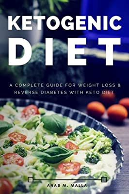 Ketogenic Diet: A Complete Guide for Weight Loss & Reverse Diabetes with Keto Diet (Paleo Diet, Reverse Diabetes, Cancer Cure, Ketogenic Recipes Cookbook, Gluten Free,Weight Loss) (Volume 1)