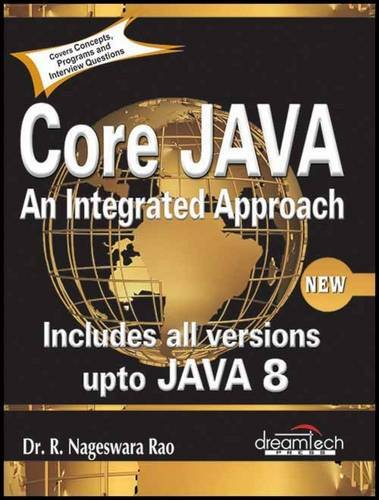 Core Java: An Integrated Approach; New: Includes All Versions upto Java 8