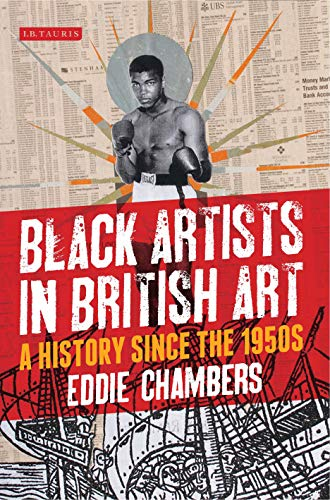 Black Artists in British Art: A History Since the 1950s (International Library of Visual Culture Book 10) por Eddie Chambers
