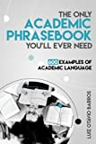 The Only Academic Phrasebook You'll Ever Need: 600 Examples of Academic Language