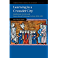 Learning in a Crusader City: Intellectual Activity and Intercultural Exchanges in Acre, 1191–1291 (Cambridge Studies in Medieval Life and Thought: Fourth Series)
