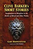 img - for Clive Barker's Short Stories: Imagination As Metaphor in the Books of Blood and Other Works book / textbook / text book