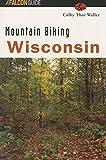 Mountain Biking Wisconsin (State Mountain Biking Series)