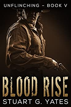 Blood Rise (Unflinching Book 5) by [Yates, Stuart G.]