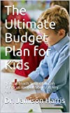 The Ultimate Budget Plan for Kids: How to Teach Your Children Financial Responsibility at Any Age