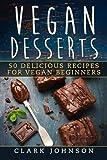Vegan Desserts: 50 Delicious Recipes For Vegan Beginners (Vegan Cookbook For Beginners, Clean Eating)