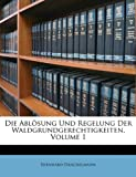 Die Ablösung und Regelung der Waldgrundgerechtigkeiten, Bernhard Danckelmann, 1147715246