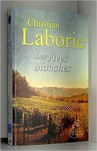 Amazon Fr Les Rives Blanches Christian Laborie Livres