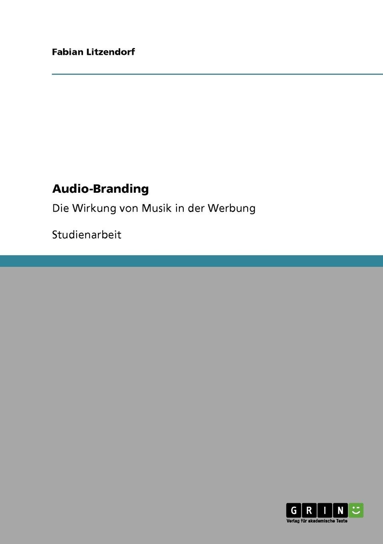 Audio-Branding. Die Wirkung von Musik in der Werbung