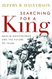 img - for Searching for a King: Muslim Nonviolence and the Future of Islam book / textbook / text book