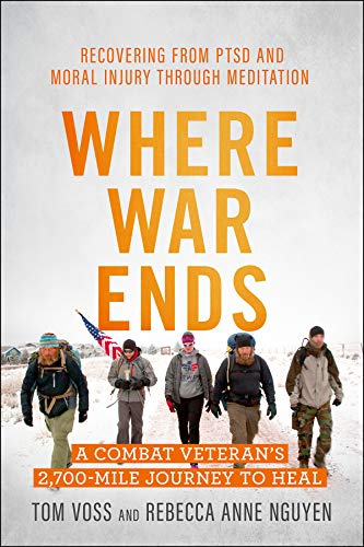 Where War Ends: A Combat Veteran's 2,700-Mile Journey to Heal _ Recovering from PTSD and Moral Injury through Meditation
