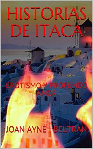HISTORIAS DE ITACA: EROTISMO Y PROFUNDO AMOR (Spanish Edition) by [AYNE I BELTRAN, JOAN]