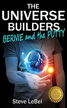 The Universe Builders: Bernie and the Putty: (humorous fantasy & science fiction for young adults) by [LeBel, Steve]