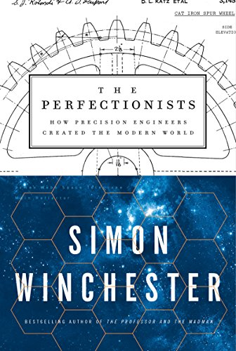 The Perfectionists: How Precision Engineers Created the Modern World cover
