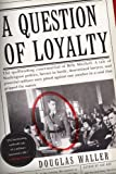 A Question of Loyalty, Douglas C. Waller, 0060505486