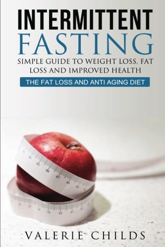51z%2BhJF eRL - Intermittent Fasting: Simple Guide to Weight Loss, Fat Loss and Improved Health - The Fat Loss and Anti Aging Diet (Intermittent Fasting, Intermittent ... Loss, Weight Loss Diet, Lose Fat) (Volume 1)