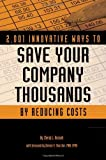 2,001 Innovative Ways to Save Your Company Thousands by Reducing Costs: A Complete Guide to Creative Cost Cutting And Boosting Profits: A Complete Guide to Creative Cost Cutting and Profit Boosting