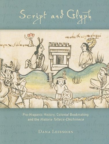 (Script and Glyph: Pre-Hispanic History, Colonial Bookmaking, and the <i>Historia Tolteca-Chichimeca</i> (Dumbarton Oaks Pre-Columbian Art and Archaeology Studies Series))