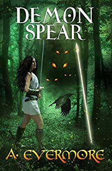 Demon Spear: The Goddess Prophecies Fantasy Series Book 4 by [Evermore, A.]