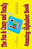 img - for The Fun & Crazy and Totally Amazing Alphabet Book book / textbook / text book