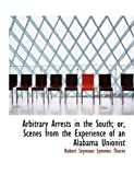 Arbitrary Arrests in the South; or, Scenes from the Experience of an Alabama Unionist, Robert Seymour Symmes Tharin, 0554857731