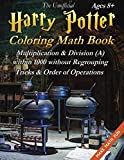 The Unofficial Harry Potter Coloring Math Book Multiplication & Division (A) Ages 8+: Black & White Edition