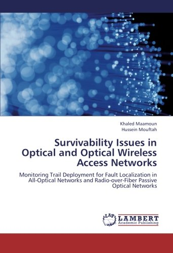 Survivability Issues in Optical and Optical Wireless Access Networks: Monitoring Trail Deployment for Fault Localization in All-Optical Networks and Radio-over-Fiber Passive Optical Networks by LAP LAMBERT Academic Publishing