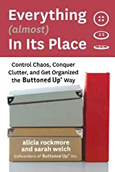 Everything (almost) In Its Place: Control Chaos, Conquer Clutter, and Get Organized the Buttoned Up Way