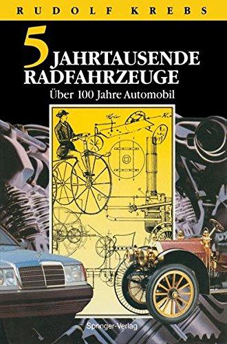 Fünf Jahrtausende Radfahrzeuge: 2 Jahrhunderte Straßenverkehr mit Wärmeenergie. Über 100 Jahre Automobile