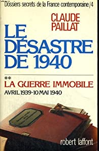 Télécharger Dossiers secrets de la France contemporaine tome 4-2 : Le désastre de 1940 la guerre immobile avril 1939-10 mai 1940 PDF Claude Paillat
