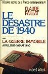 Dossiers secrets de la France contemporaine, tome 4-2 : Le désastre de 1940, la guerre immobile, avril 1939-10 mai 1940 par Paillat