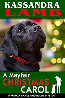 A Mayfair Christmas Carol: A Marcia Banks and Buddy Mystery Novella (The Marcia Banks and Buddy Cozy Mysteries Book 4) by [Lamb, Kassandra]