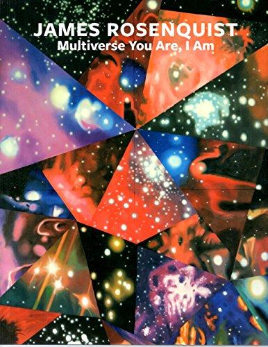 James Rosenquist Multiverse You Are, I Am (exhibition Catalog) ((September 10 - October 13, 2012))