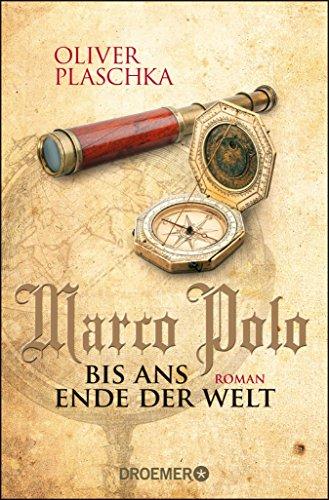 Marco Polo: Bis ans Ende der Welt: Roman (German Edition)