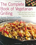 img - for The Complete Book of Vegetarian Grilling: Over 150 Easy and Tasty Recipes You Can Grill Indoors and Out book / textbook / text book