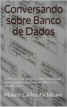 Conversando sobre Banco de Dados: Coletânea de artigos sobre banco de dados publicados entre 2001 e 2011 no iMasters por [Pichiliani, Mauro Carlos]