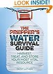 The Prepper's Water Survival Guide: H...